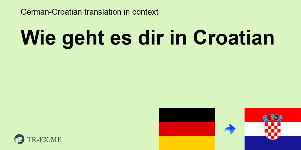 Kroatisch gut und dir wie geht