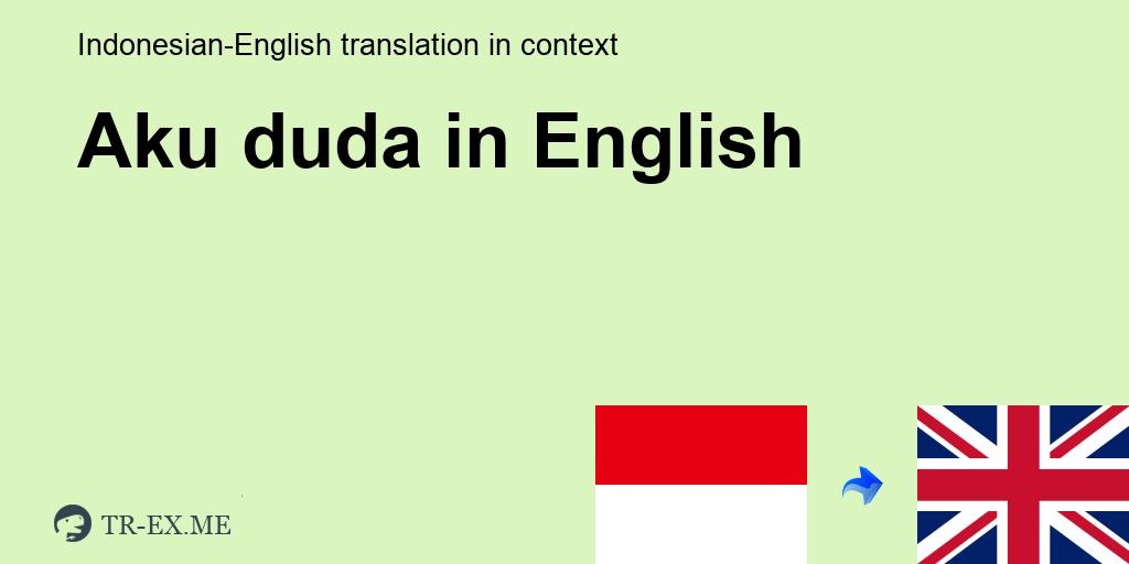 Aku Duda Terjemahan Dalam Bahasa Inggris Aku Duda Dalam Sebuah Kalimat Dalam Bahasa Indonesia