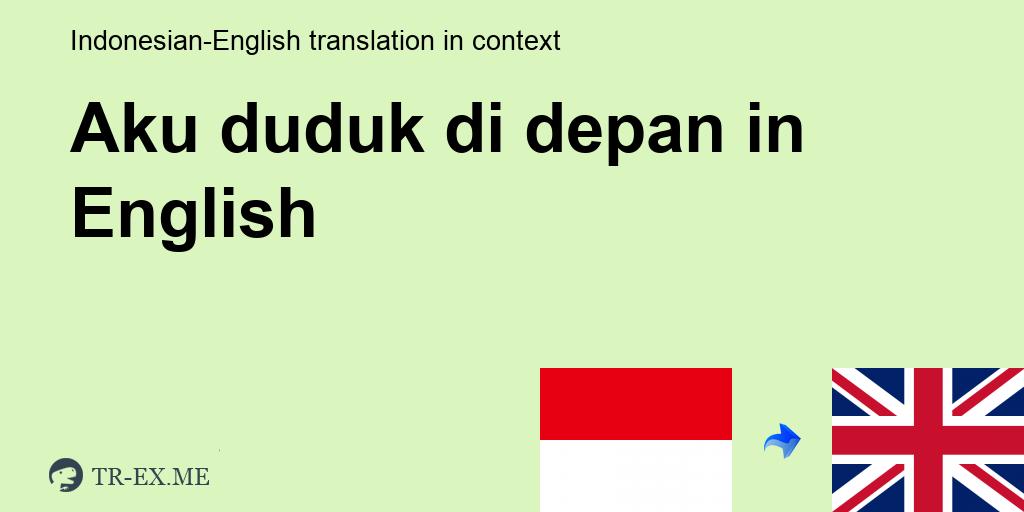 Aku Duduk Di Depan Terjemahan Dalam Bahasa Inggris Aku Duduk Di Depan Dalam Sebuah Kalimat Dalam Bahasa Indonesia