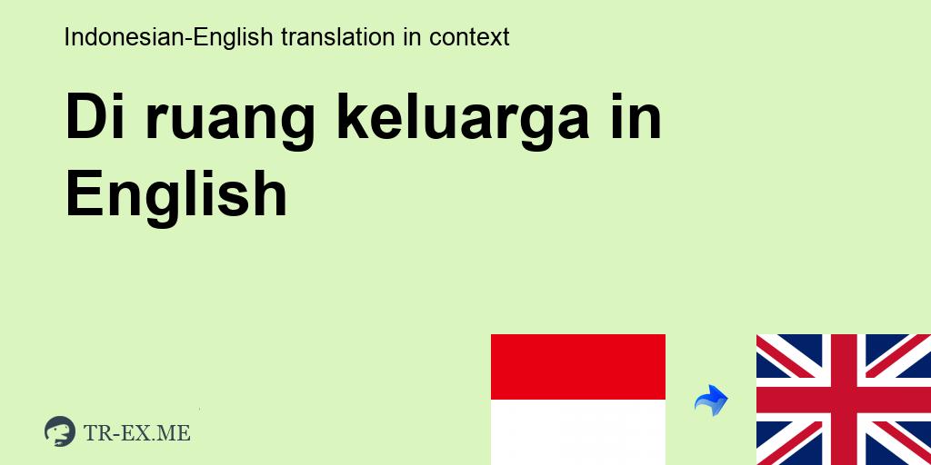 DI RUANG KELUARGA ▷ Terjemahan Dalam Bahasa Inggris - Di Ruang Keluarga Dalam Sebuah Kalimat Dalam Bahasa Indonesia