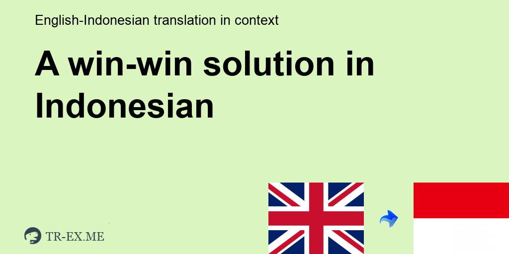 Apa Arti A Win Win Solution Dalam Bahasa Indonesia Terjemahan Dalam Bahasa Indonesia