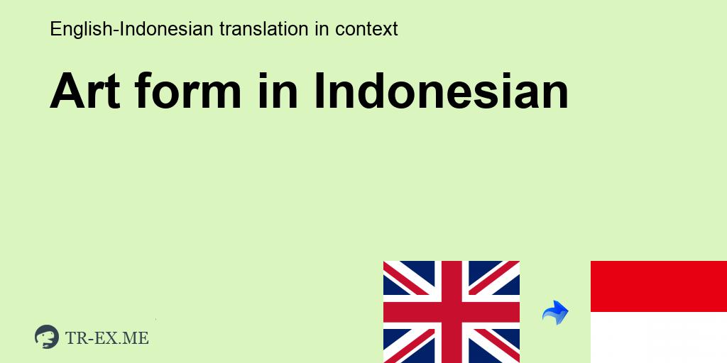 Art Form Terjemahan Dalam Bahasa Indonesia Art Form Dalam Sebuah Kalimat Dalam Bahasa Inggris