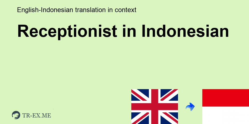 Receptionist Terjemahan Dalam Bahasa Indonesia Receptionist Dalam Sebuah Kalimat Dalam Bahasa Inggris