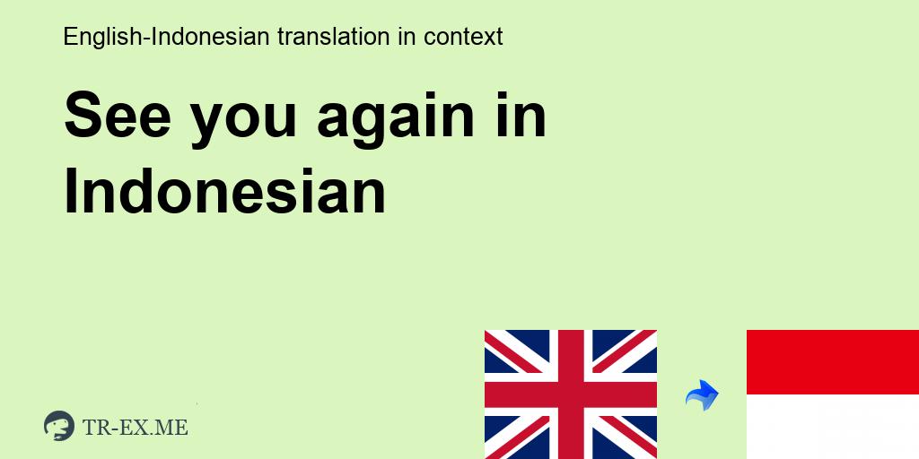 See You Again Terjemahan Dalam Bahasa Indonesia See You Again Dalam Sebuah Kalimat Dalam Bahasa Inggris