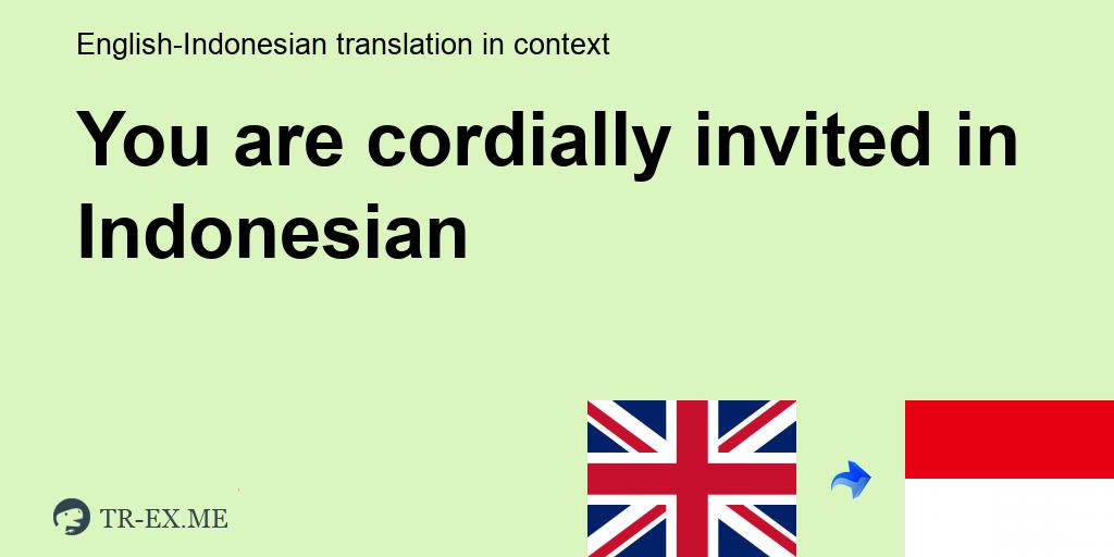 You Are Cordially Invited Terjemahan Dalam Bahasa Indonesia You Are Cordially Invited Dalam Sebuah Kalimat Dalam Bahasa Inggris