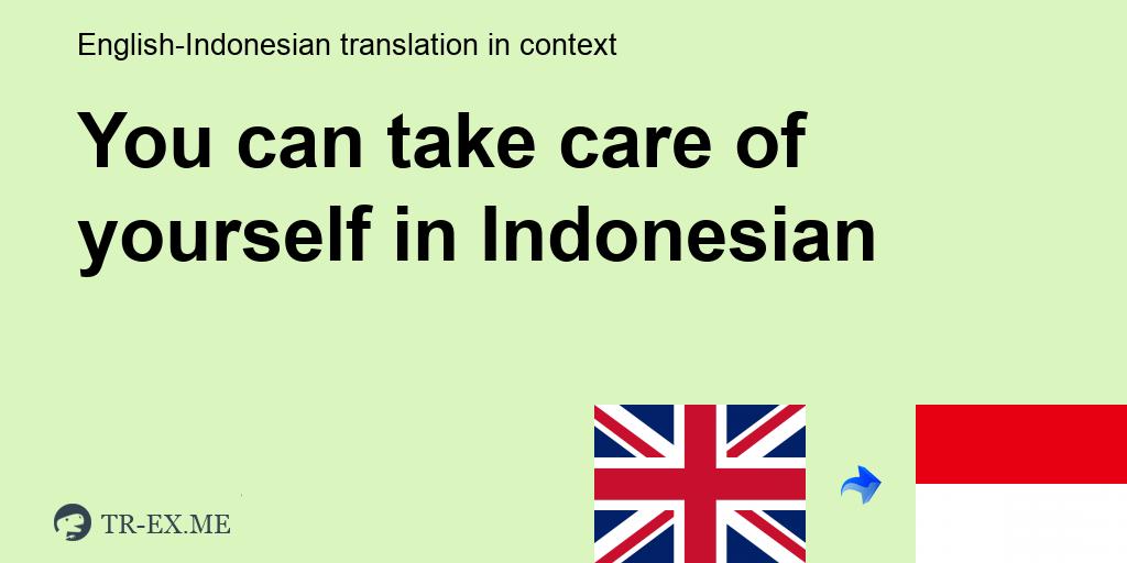 You Can Take Care Of Yourself Terjemahan Dalam Bahasa Indonesia Dalam Sebuah Kalimat Dalam Bahasa Inggris