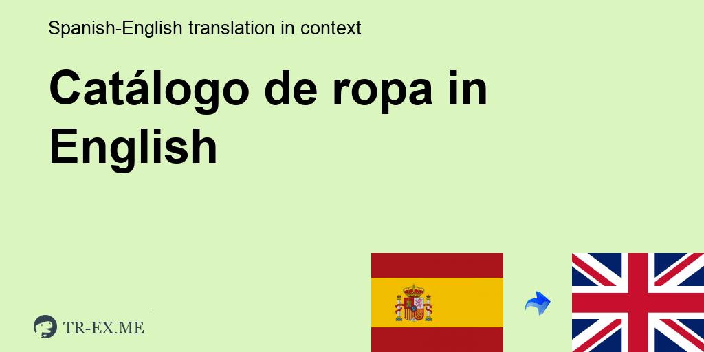 Que Catalogo De Ropa En Ingles Traduccion En Ingles Ejemplos Catalogo De Ropa En Una Oracion En Espanol