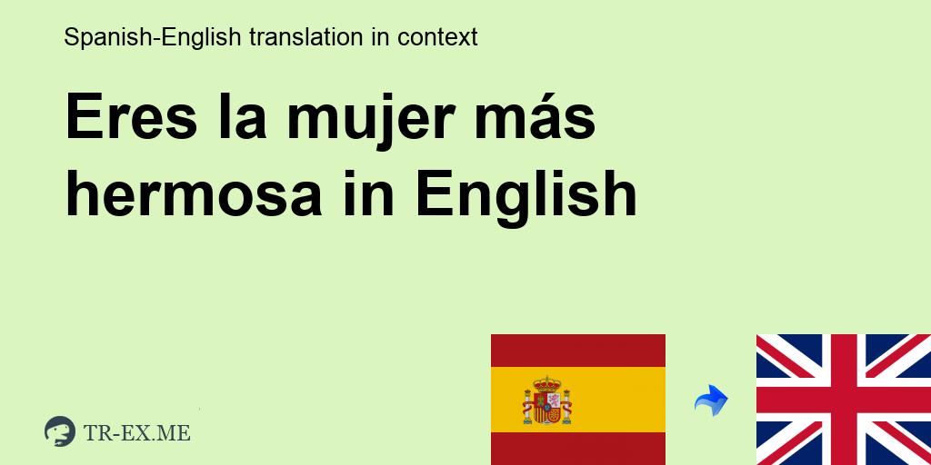 Eres La Mujer Más Hermosa ▷ Traducción En Inglés - Ejemplos De Uso En Una  Oración En Español
