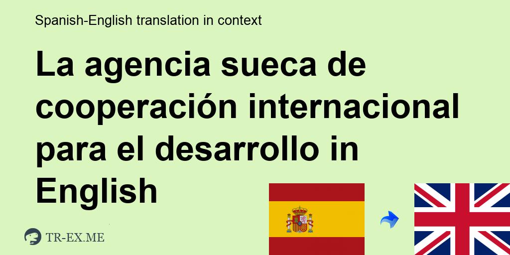 La Agencia Sueca De Cooperación Internacional Para El Desarrollo Traducción En Inglés Ejemplos De Uso En Una Oración En Español
