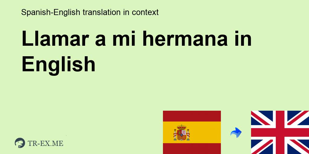 Llamar A Mi Hermana Traducción En Inglés Ejemplos De Uso Llamar A Mi Hermana En Una Oración En Español