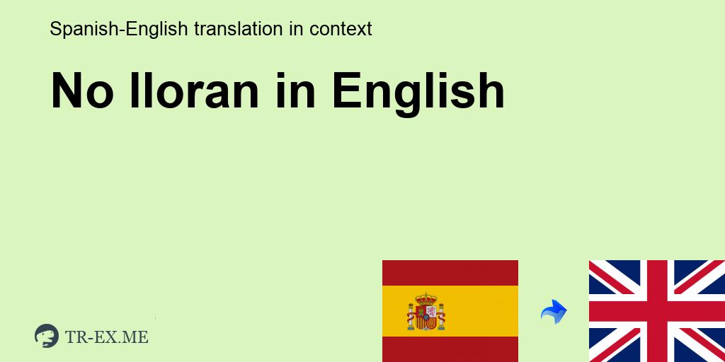 No Lloran Traducción En Inglés Ejemplos De Uso En