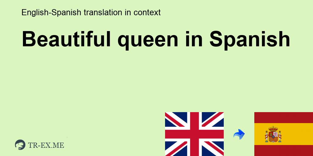 Beautiful Queen Traducción En Español Ejemplos De Uso Beautiful Queen En Una Oración En Inglés