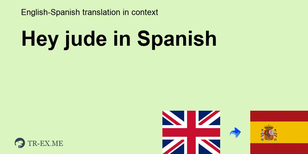 Hey Jude Traducción En Español Ejemplos De Uso Hey Jude En Una Oración En Inglés