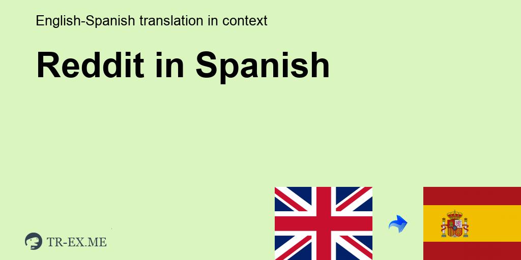 Reddit ▷ Traducción En Español - Ejemplos De Uso En