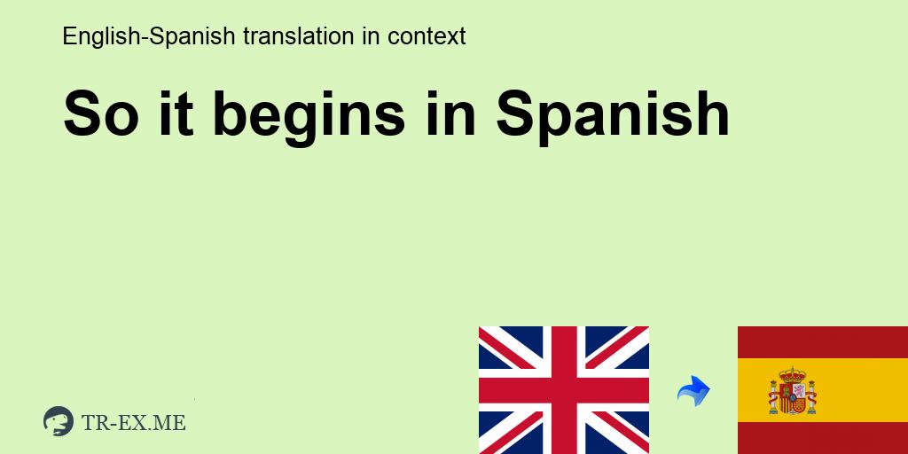 So It Begins ▷ Traducción En Español - Ejemplos De Uso So It Begins En Una  Oración En Inglés