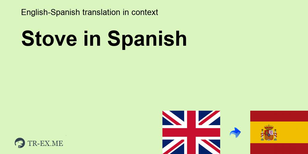 Stove ▷ Traducción En Español - Ejemplos De Uso Stove En Una Oración En  Inglés