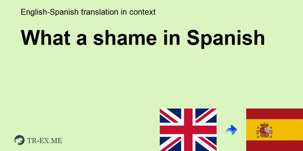 What A Shame ▷ Traducción En Español - Ejemplos De Uso What A Shame En Una  Oración En Inglés