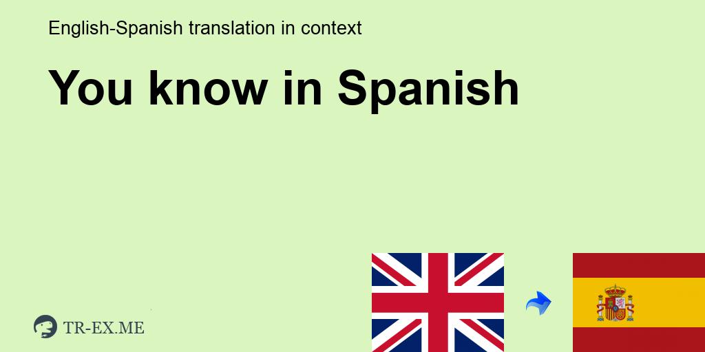 You Know ▷ Traducción En Español - Ejemplos De Uso You Know En Una Oración  En Inglés