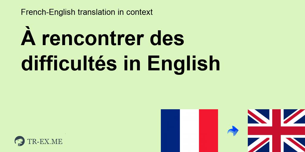 Rencontrer Des Difficultés Traduction Anglais