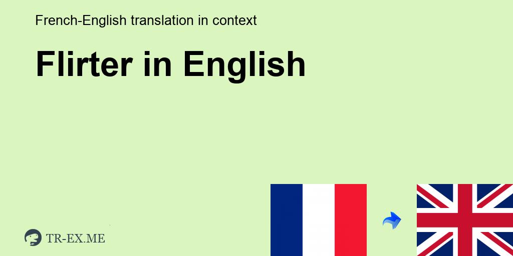 flirter - Traduction en anglais - exemples français | Reverso Context