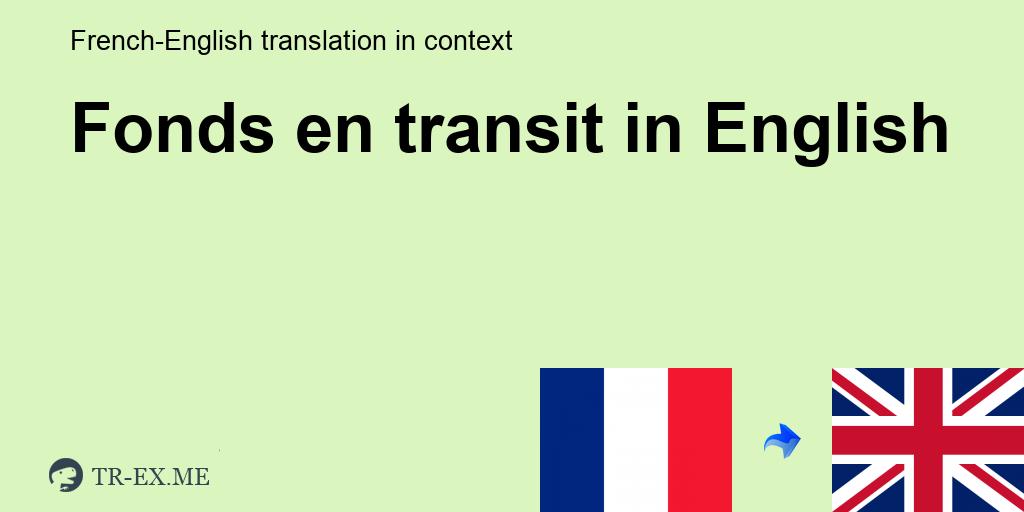 Fonds En Transit Traduction En Anglais Exemples