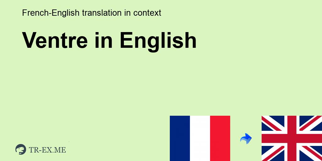 Ventre ▷ Traduction En Anglais - Exemples Utilisation Dans ...