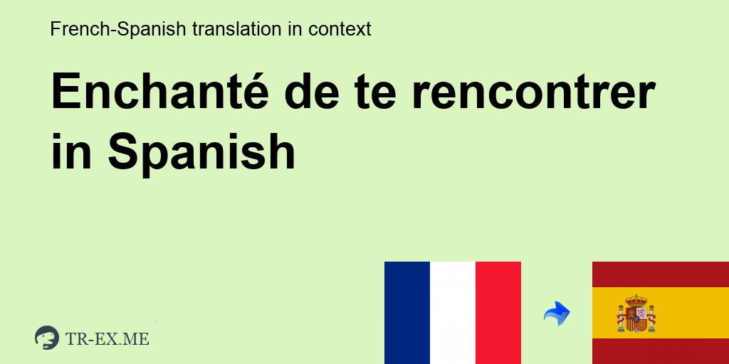 te rencontrer espagnol)
