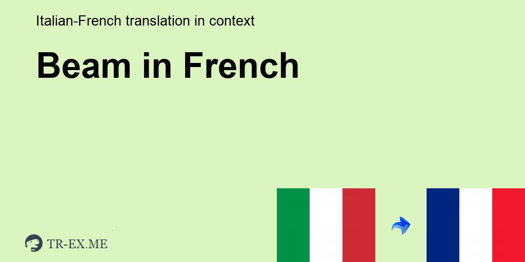 Beam Francese Traduzione Esempi Di Utilizzo Beam In Una Frase In Italiano