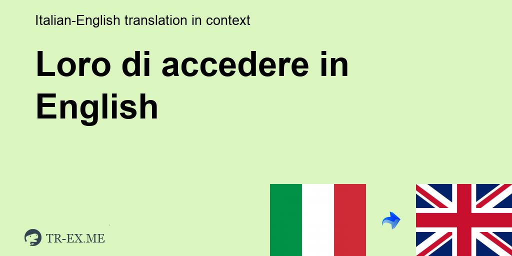 Loro Di Accedere Inglese Traduzione Esempi Di Utilizzo Loro Di Accedere In Una Frase In Italiano