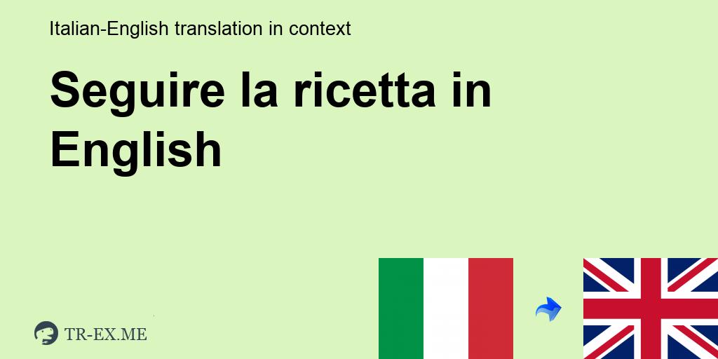 Ricetta In Inglese Traduzione.Seguire La Ricetta In Inglese Traduzione Italiano Inglese Esempi Di Utilizzo Seguire La Ricetta In Una Frase In Italiano