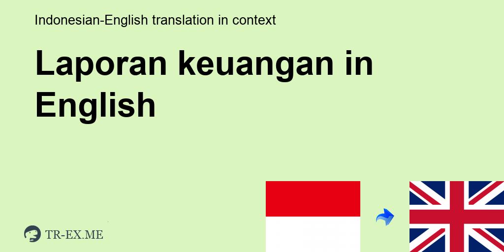 Laporan Keuangan English Translation Examples Of Use Laporan Keuangan In A Sentence In Indonesian