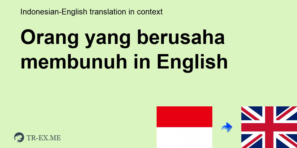 Orang Yang Berusaha Membunuh English Translation Examples Of Use Orang Yang Berusaha Membunuh In A Sentence In Indonesian