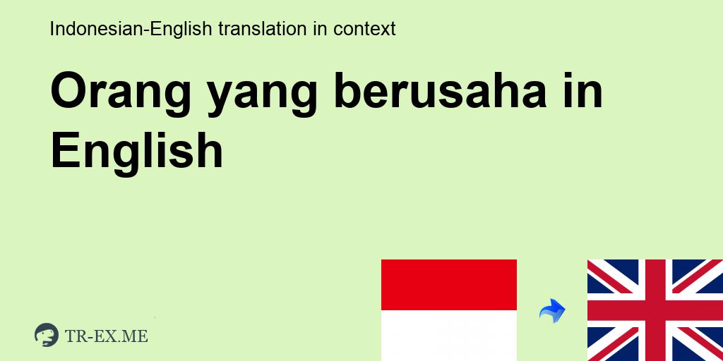 Orang Yang Berusaha English Translation Examples Of Use Orang Yang Berusaha In A Sentence In Indonesian