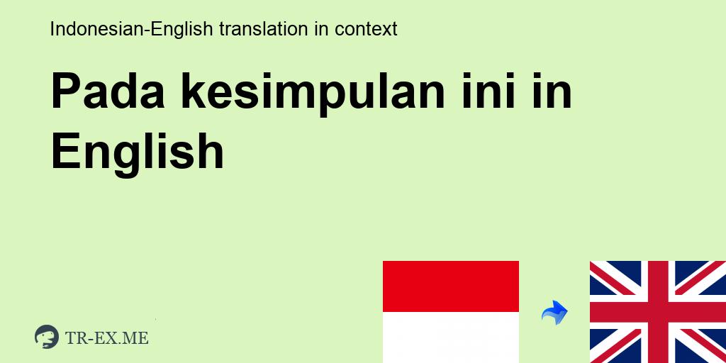 Pada Kesimpulan Ini English Translation Examples Of Use Pada Kesimpulan Ini In A Sentence In Indonesian