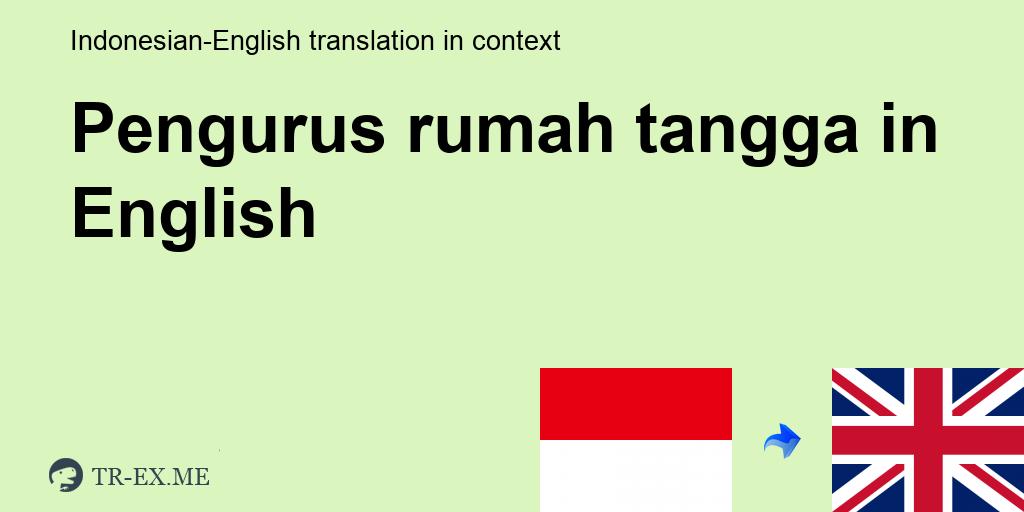 Pengurus Rumah Tangga English Translation Examples Of Use Pengurus Rumah Tangga In A Sentence In Indonesian