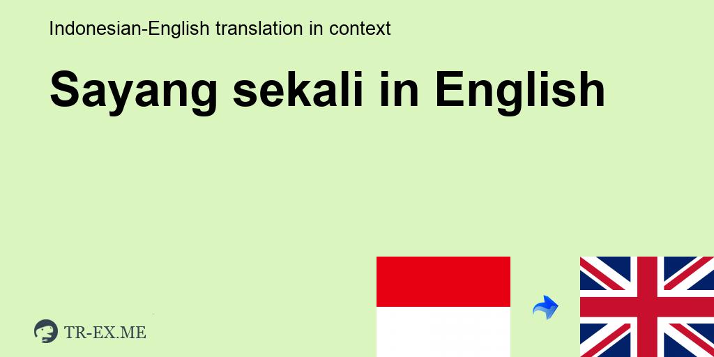 Sayang Sekali English Translation Examples Of Use Sayang Sekali In A Sentence In Indonesian