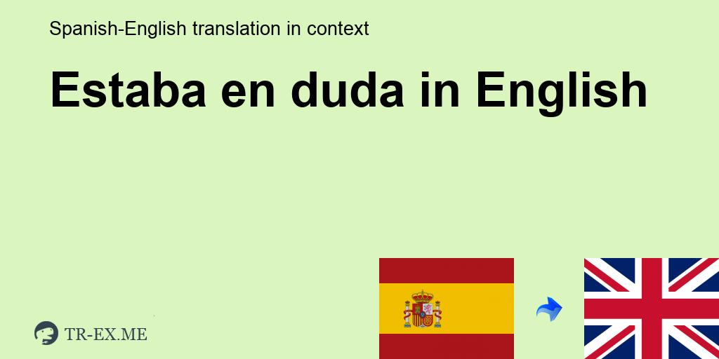 Estaba En Duda English Translation Examples Of Use Estaba En Duda In A Sentence In Spanish