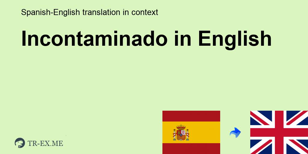 Incontaminado English Translation Examples Of Use Incontaminado In A Sentence In Spanish