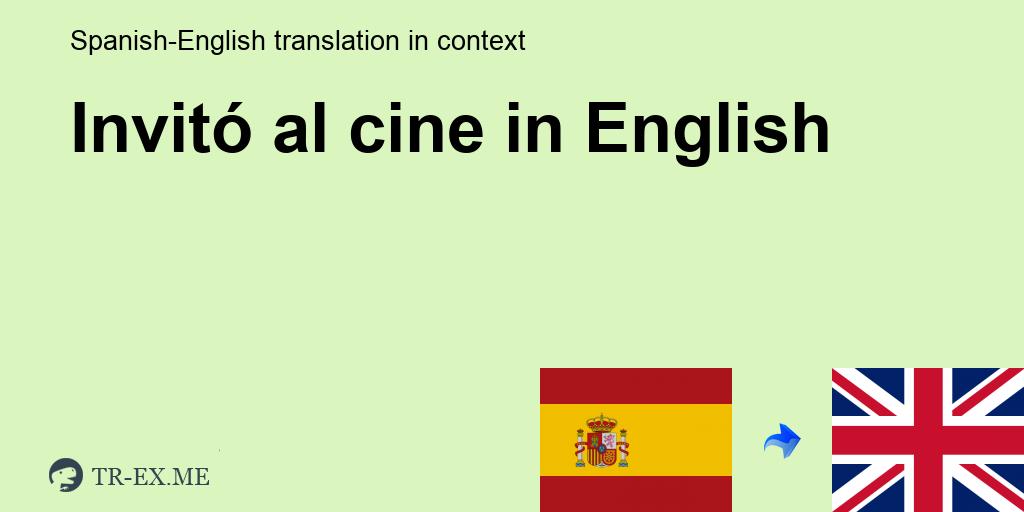 Invitó Al Cine English Translation Examples Of Use Invitó Al Cine In A Sentence In Spanish