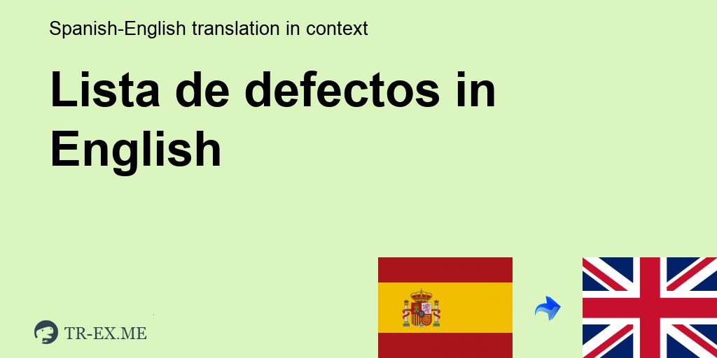 Lista De Defectos In English Translation Examples Of Use Lista De Defectos In A Sentence In Spanish