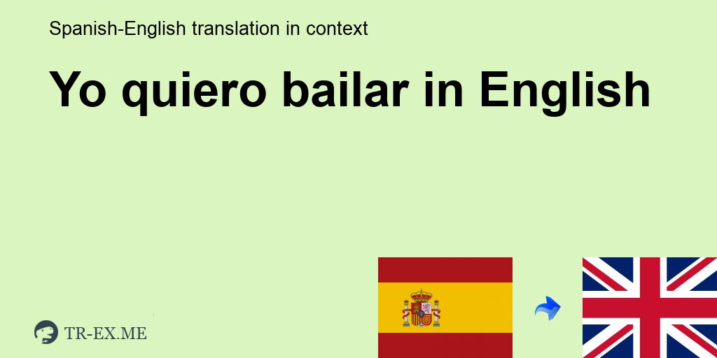 Yo Quiero Bailar English Translation Examples Of Use Yo Quiero Bailar In A Sentence In Spanish